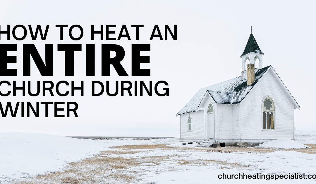 How to heat an ENTIRE church during the winter