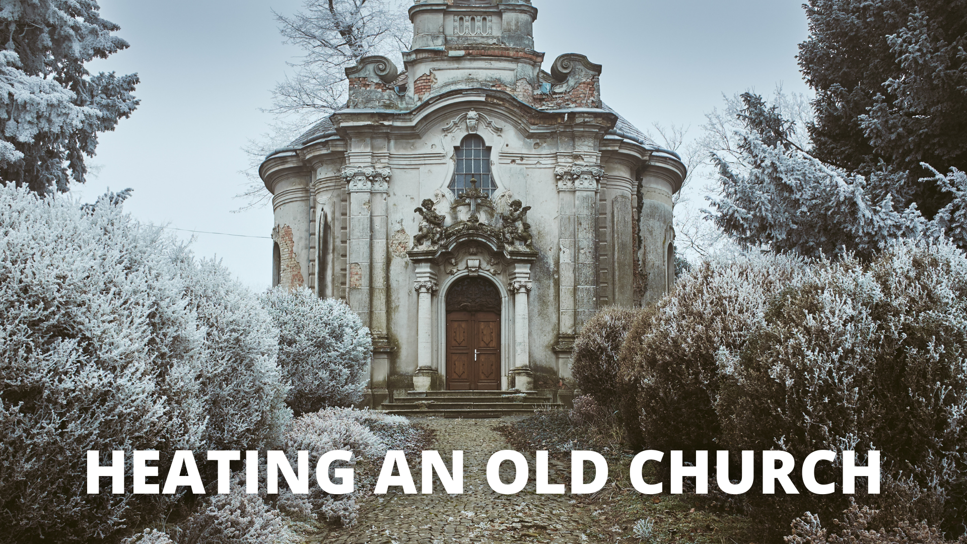 The best method to heating an old church